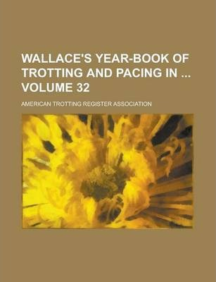 Wallace's Year-Book of Trotting and Pacing in Volume 32