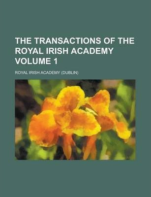 The Transactions of the Royal Irish Academy Volume 1