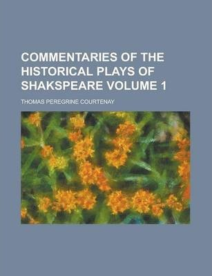 Commentaries of the Historical Plays of Shakspeare Volume 1