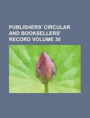 Publishers' Circular and Booksellers' Record Volume 30