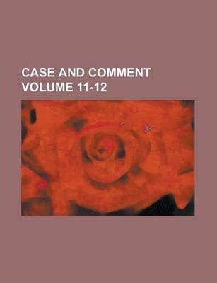 Case and Comment Volume 11-12