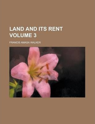Land and Its Rent Volume 3