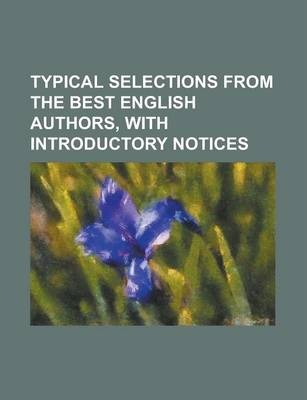Typical Selections from the Best English Authors, with Introductory Notices