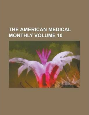 The American Medical Monthly Volume 10