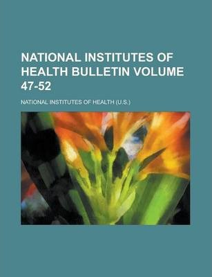 National Institutes of Health Bulletin Volume 47-52