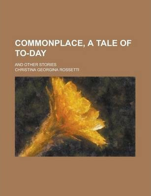 Commonplace, a Tale of To-Day; And Other Stories