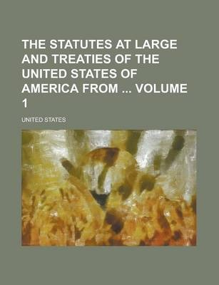 The Statutes at Large and Treaties of the United States of America from Volume 1