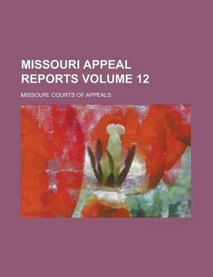 Missouri Appeal Reports Volume 12