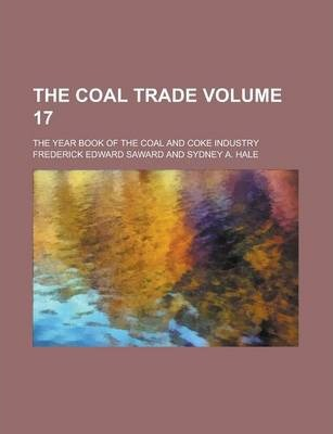 The Coal Trade; The Year Book of the Coal and Coke Industry Volume 17