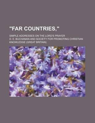 Far Countries; Simple Addresses on the Lord's Prayer