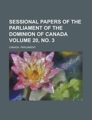 Sessional Papers of the Parliament of the Dominion of Canada Volume 20, No. 3