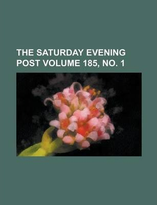 The Saturday Evening Post Volume 185, No. 1