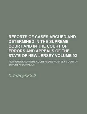 Reports of Cases Argued and Determined in the Supreme Court and in the Court of Errors and Appeals of the State of New Jersey Volume 92