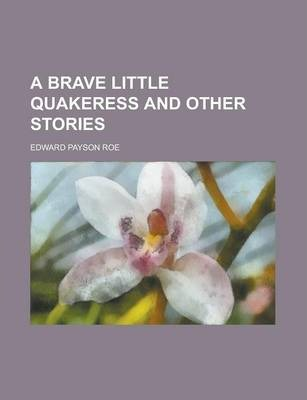 A Brave Little Quakeress and Other Stories