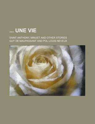 Une Vie; Saint Anthony, Minuet and Other Stories