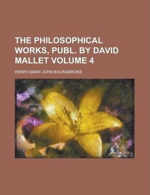 The Philosophical Works, Publ. by David Mallet Volume 4