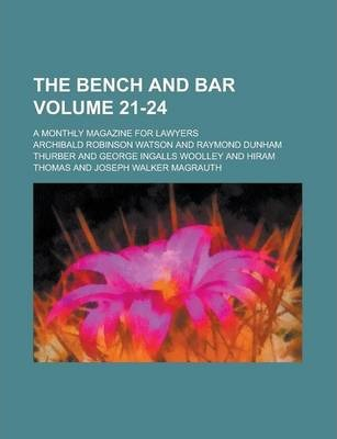 The Bench and Bar; A Monthly Magazine for Lawyers Volume 21-24