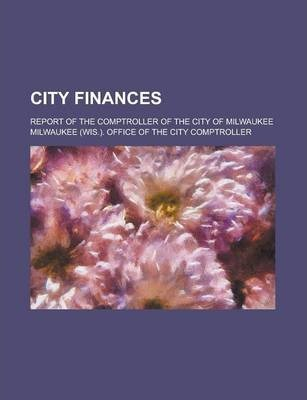 City Finances; Report of the Comptroller of the City of Milwaukee