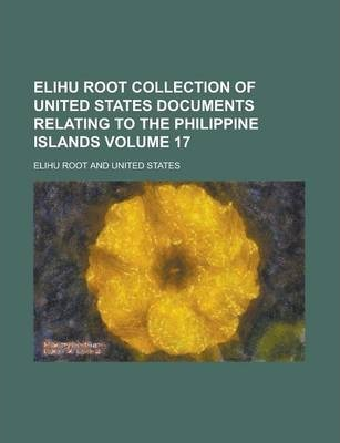 Elihu Root Collection of United States Documents Relating to the Philippine Islands Volume 17