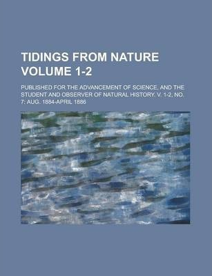 Tidings from Nature; Published for the Advancement of Science, and the Student and Observer of Natural History. V. 1-2, No. 7