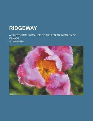 Ridgeway; An Historical Romance of the Fenian Invasion of Canada