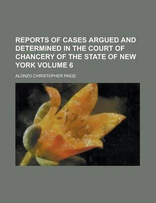 Reports of Cases Argued and Determined in the Court of Chancery of the State of New York Volume 6