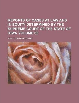 Reports of Cases at Law and in Equity Determined by the Supreme Court of the State of Iowa Volume 52