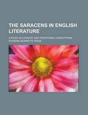 The Saracens in English Literature; A Study in Literary and Traditional Conceptions
