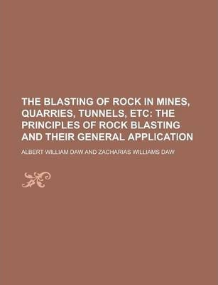 The Blasting of Rock in Mines, Quarries, Tunnels, Etc