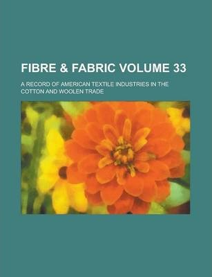 Fibre & Fabric; A Record of American Textile Industries in the Cotton and Woolen Trade Volume 33