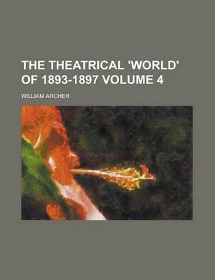 The Theatrical 'World' of 1893-1897 Volume 4