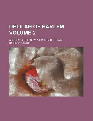 Delilah of Harlem; A Story of the New York City of Today Volume 2