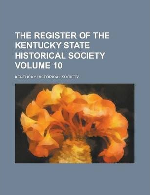 The Register of the Kentucky State Historical Society Volume 10
