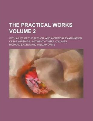 The Practical Works; With a Life of the Author, and a Critical Examination of His Writings