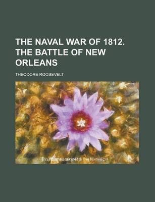 The Naval War of 1812. the Battle of New Orleans