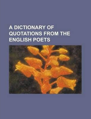 A Dictionary of Quotations from the English Poets