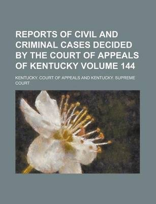 Reports of Civil and Criminal Cases Decided by the Court of Appeals of Kentucky Volume 144