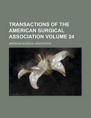 Transactions of the American Surgical Association Volume 24