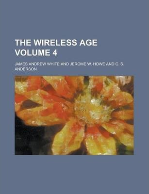 The Wireless Age Volume 4