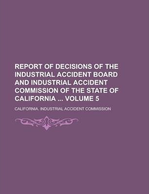 Report of Decisions of the Industrial Accident Board and Industrial Accident Commission of the State of California Volume 5