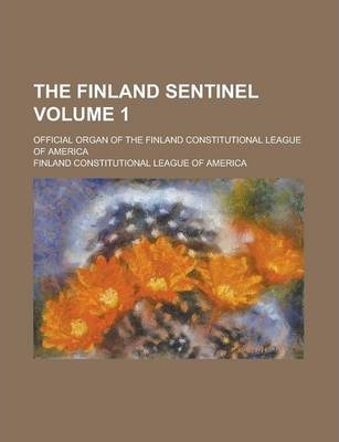 The Finland Sentinel; Official Organ of the Finland Constitutional League of America Volume 1