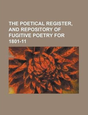 The Poetical Register, and Repository of Fugitive Poetry for 1801-11 Volume 3