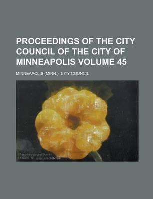 Proceedings of the City Council of the City of Minneapolis Volume 45