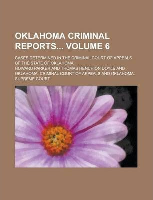 Oklahoma Criminal Reports; Cases Determined in the Criminal Court of Appeals of the State of Oklahoma Volume 6