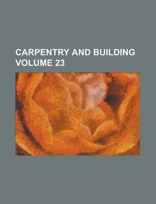 Carpentry and Building Volume 23