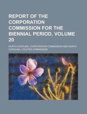 Report of the Corporation Commission for the Biennial Period, Volume 20