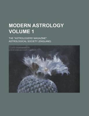 Modern Astrology; The Astrologers' Magazine. Volume 1