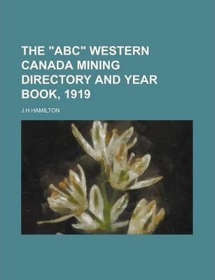 The ABC Western Canada Mining Directory and Year Book, 1919