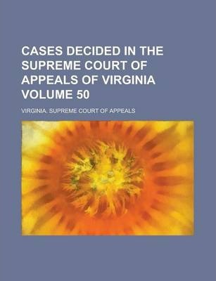 Cases Decided in the Supreme Court of Appeals of Virginia Volume 50