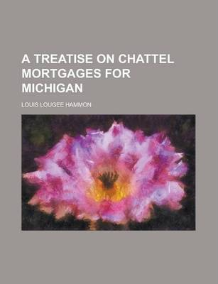 A Treatise on Chattel Mortgages for Michigan